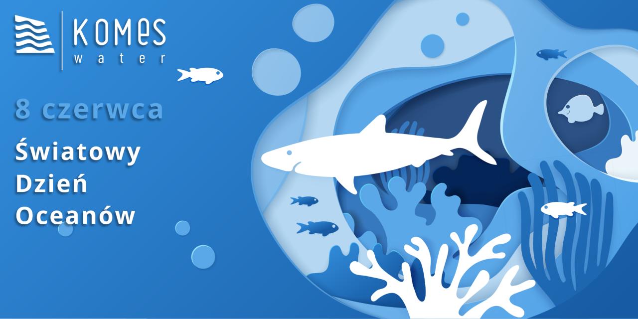 World Oceans Day - Chrońmy środowisko wodne dla dobra przyszłych pokoleń!